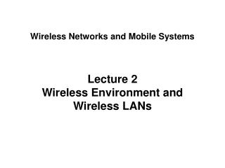 Lecture 2 Wireless Environment and Wireless LANs