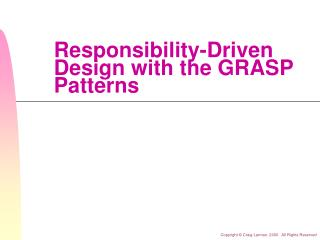 Responsibility-Driven Design with the GRASP Patterns