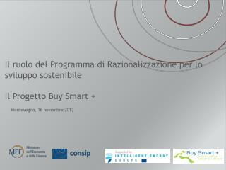 Il ruolo del Programma di Razionalizzazione per lo sviluppo sostenibile  Il Progetto Buy Smart +