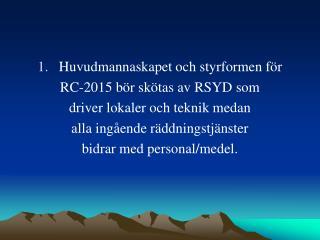 Huvudmannaskapet och styrformen för  RC-2015 bör skötas av RSYD som