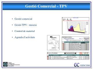 Gestió comercial Gestió TPV - museus Control de material Agenda d'activitats