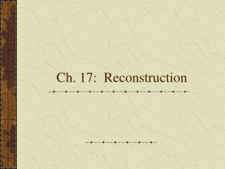 Ch. 17:  Reconstruction