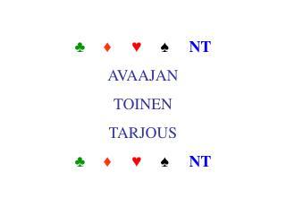♣ ♦ ♥ ♠ NT AVAAJAN TOINEN TARJOUS ♣ ♦ ♥ ♠ NT