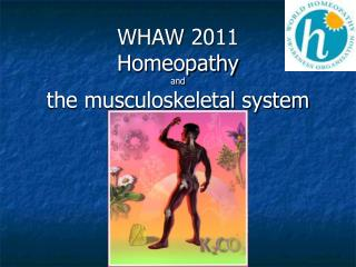 WHAW 2011 Homeopathy and the musculoskeletal system