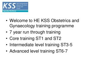 Welcome to HE KSS Obstetrics and Gynaecology training programme 7 year run through training