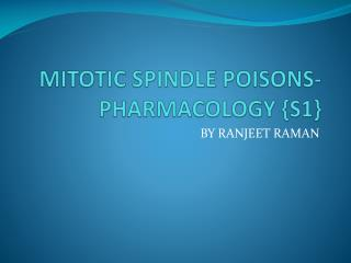 MITOTIC SPINDLE POISONS- PHARMACOLOGY {S1}