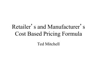 Retailer ' s and Manufacturer ' s Cost Based Pricing Formula