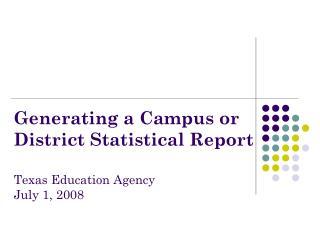 Generating a Campus or District Statistical Report Texas Education Agency July 1, 2008