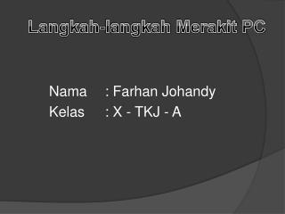 Nama :  Farhan Johandy Kelas : X - TKJ - A