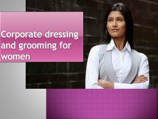 Corporate dressing and grooming for women