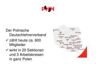Der Polnische Deutschlehrerverband zählt heute ca. 600 Mitglieder
