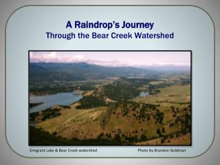 A Raindrop�s Journey  Through the Bear Creek Watershed