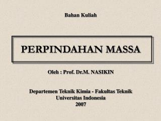 Bahan Kuliah PERPINDAHAN MASSA Oleh :  Prof.  Dr.M. NASIKIN