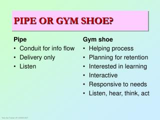 PIPE OR GYM SHOE?