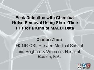Peak Detection with Chemical Noise Removal Using Short-Time FFT for a Kind of MALDI Data