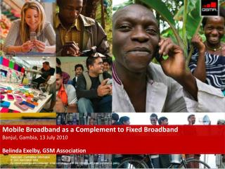 Mobile Broadband as a Complement to Fixed Broadband Banjul, Gambia, 13 July 2010
