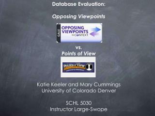 Database Evaluation: Opposing Viewpoints  vs.  Points of View Katie Keeler and Mary Cummings