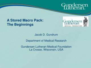 Jacob D. Gundrum  Department of Medical Research  Gundersen Lutheran Medical Foundation La Crosse, Wisconsin, USA