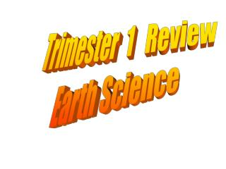 Trimester  1   Review Earth Science