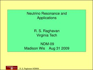 Neutrino Resonance and Applications R. S. Raghavan Virginia Tech  NDM-09