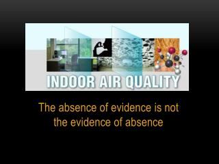 The absence of evidence is not the evidence of absence