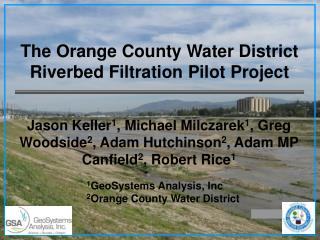 The Orange County Water District Riverbed Filtration Pilot Project