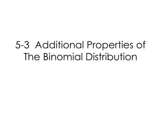 5-3  Additional Properties of The Binomial Distribution