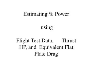 Estimating % Power  using  Flight Test Data,      Thrust HP, and  Equivalent Flat Plate Drag