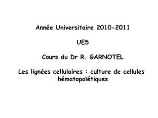 Année Universitaire 2010-2011 UE5 Cours du Dr R. GARNOTEL