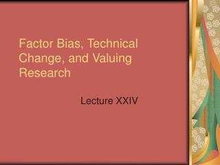 Factor Bias, Technical Change, and Valuing Research