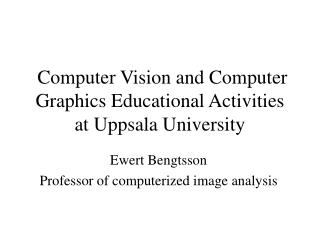 Computer Vision and Computer Graphics Educational Activities at Uppsala University