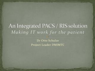 An Integrated PACS / RIS solution Making IT work for the patient