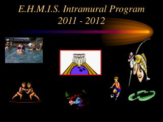 E.H.M.I.S. Intramural Program 2011 - 2012