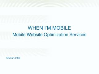 WHEN I'M MOBILE  Mobile Website Optimization Services February 2009