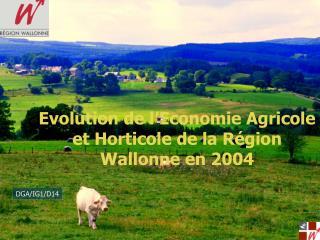 Evolution de l'Economie Agricole et Horticole de la Région Wallonne en 2004