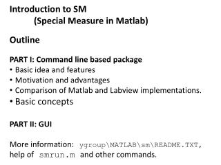 Introduction to SM   (Special Measure in  Matlab ) Outline PART I: Command line based package