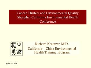 Cancer Clusters and Environmental Quality Shanghai-California Environmental Health Conference