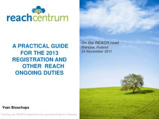 A PRACTICAL GUIDE FOR THE 2013 REGISTRATION AND      OTHER  REACH ONGOING DUTIES
