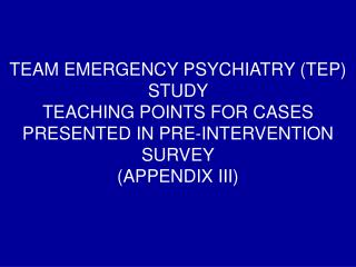 TEAM EMERGENCY PSYCHIATRY (TEP) STUDY