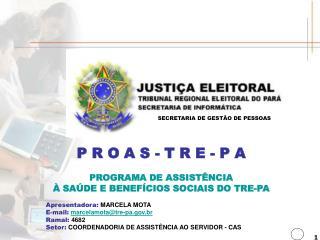 P R O A S - T R E - P A PROGRAMA DE ASSIST�NCIA � SA�DE E BENEF�CIOS SOCIAIS DO TRE-PA