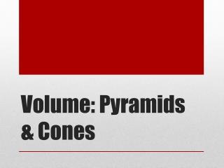 Volume: Pyramids & Cones