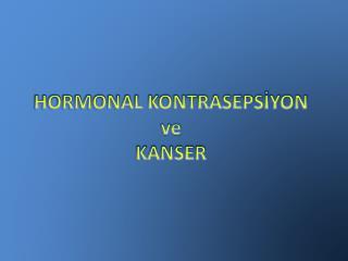 HORMONAL KONTRASEPSİYON  ve KANSER