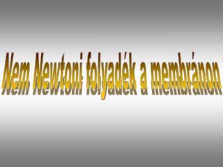 Nem Newtoni folyadék a membránon