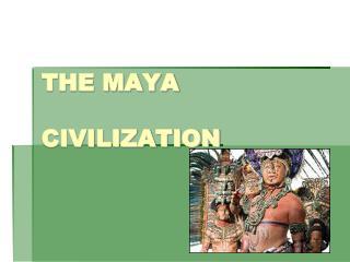 THE MAYA  CIVILIZATION
