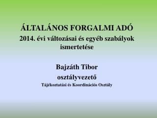 ÁLTALÁNOS FORGALMI ADÓ 2014. évi változásai és egyéb szabályok ismertetése Bajzáth Tibor