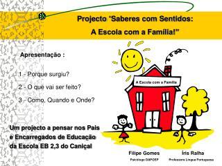 Projecto  Saberes com Sentidos:  A Escola com a Fam lia
