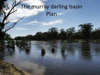 The  murray  darling basin Plan