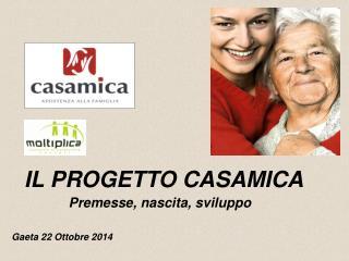 IL PROGETTO CASAMICA                Premesse, nascita, sviluppo Gaeta 22 Ottobre 2014