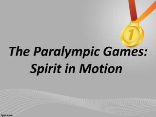 The Paralympic Games: Spirit in Motion�