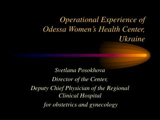 Operational Experience of Odessa Women's Health Center,  Ukraine